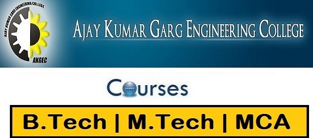 Ajay Kumar Garg Engineering College Courses Offered, AKGEC Ghaziabad Courses, AKGEC Ghaziabad B.Tech Courses, AKGEC Ghaziabad M.Tech Courses, AKGEC Ghaziabad MCA Course, AKGEC Ghaziabad Intake and Eligibility