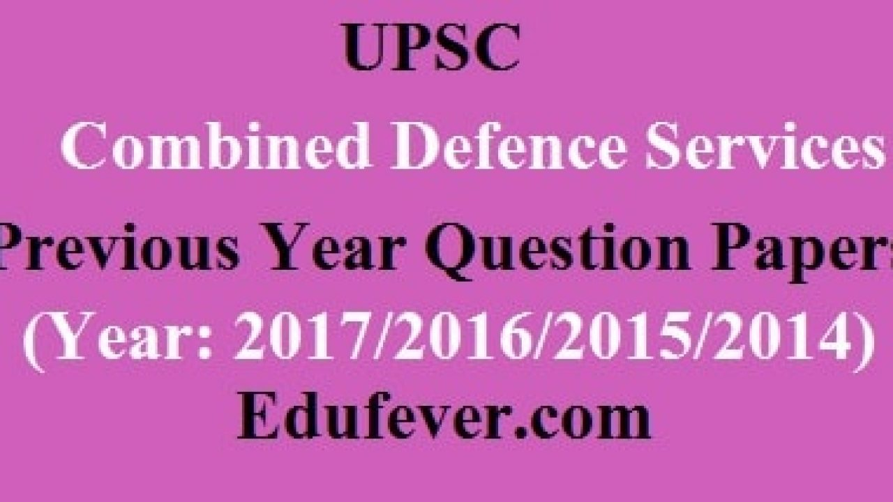 Download UPSC CDS Previous Year Papers (2017, 2016, 2015, 2014)