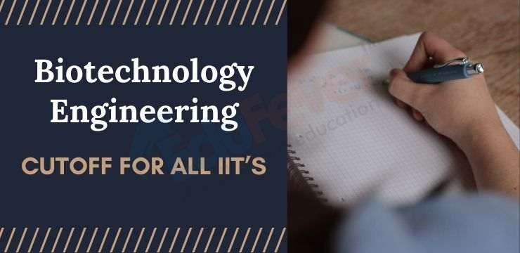 Biotechnology Cutoff for All IIT's