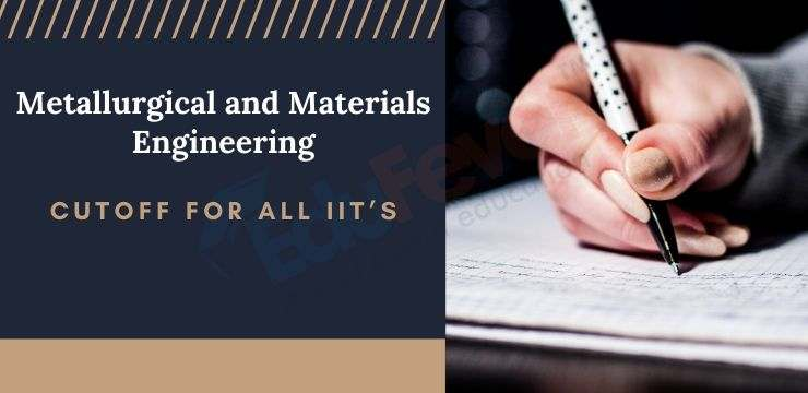 Metallurgical and Materials Engineering Cutoff for IIT