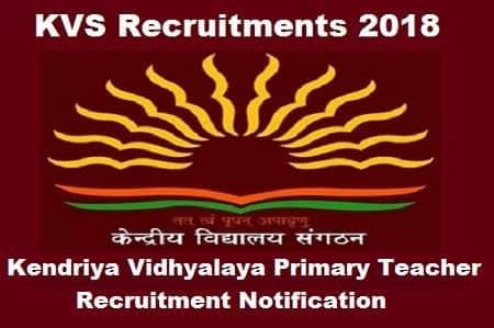 KVS Primary Teacher Recruitment 2018, KVS PRT Teacher Vacancy, Kvs Primary Teacher Recruitments 2018