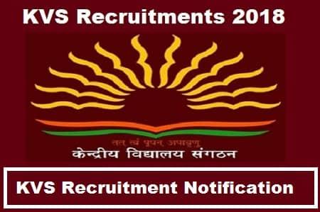 KVS Recruitment 2018 Notification, Kvs Recruitment Notification, Kvs Recruitments notification 2018
