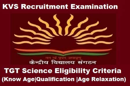KVS TGT Science Exam Eligibility Criteria, KVS TGT Science Age limit, KVS TGT Science Eligibility