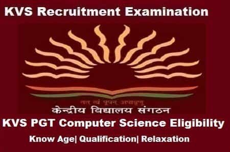 KVS PGT Computer Science Eligibility Criteria: Know Age