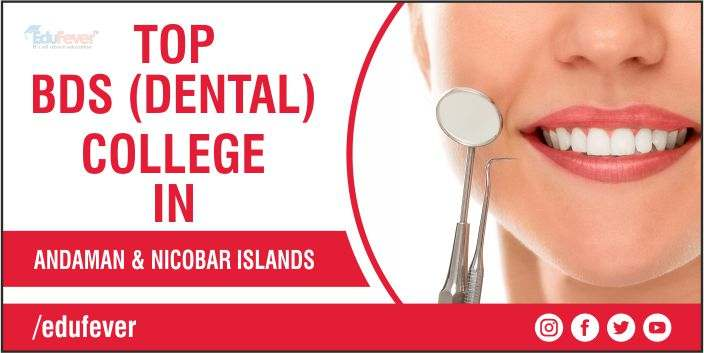 TOP BDS COLLEGE IN ANDAMAN & NICOBAR ISLANDS