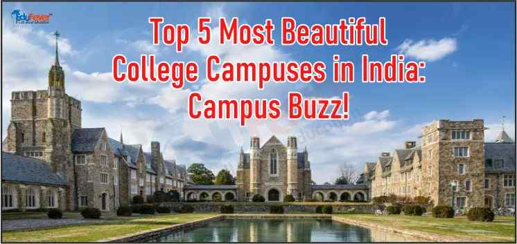 Top 5 Most Beautiful College Campuses in India