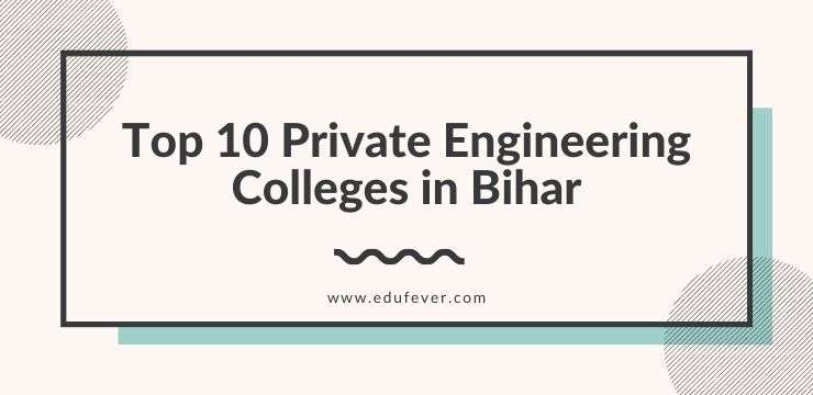 Top 10 Private Engineering Colleges in Bihar