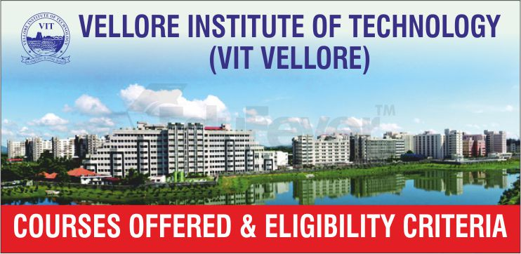 VIT Vellore Courses Offered and Eligibility Criteria