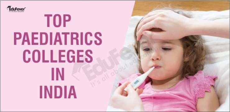 Top Paediatrics Colleges in India