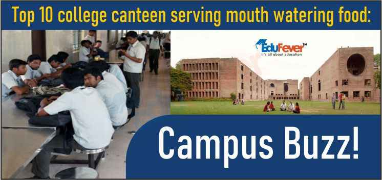 Top 10 College Canteens Serving Mouth-Watering Foods: Campus Buzz