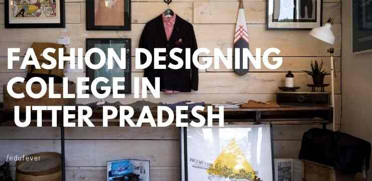 Top Fashion Designing College In Uttar Pradesh 2020 21 Admission Fee