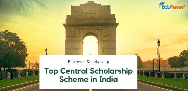 Top Central Scholarship Scheme in India
