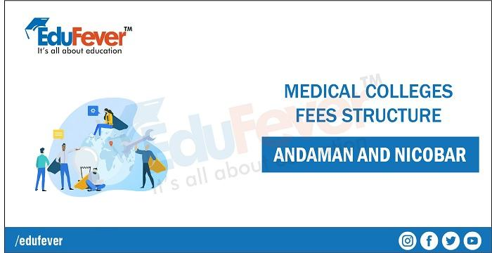 Andaman & Nicobar Medical Colleges 2020 Fees Structure