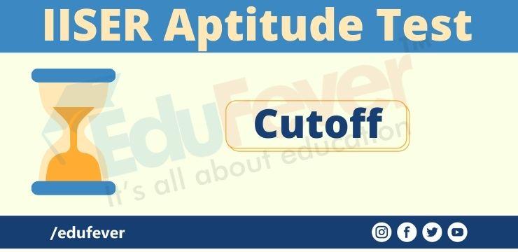 IISER Aptitude Test Cutoff