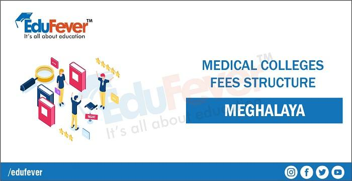 Meghalaya Medical Colleges 2020 Fees Structure
