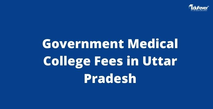 Government Medical College Fees in Uttar Pradesh