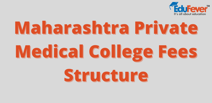 Maharashtra Private Medical College Fees Structure